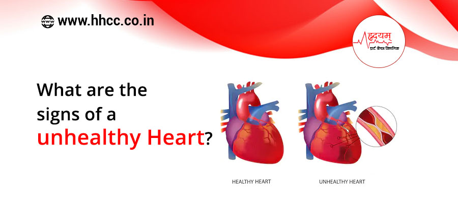 What are the signs of an unhealthy Heart?