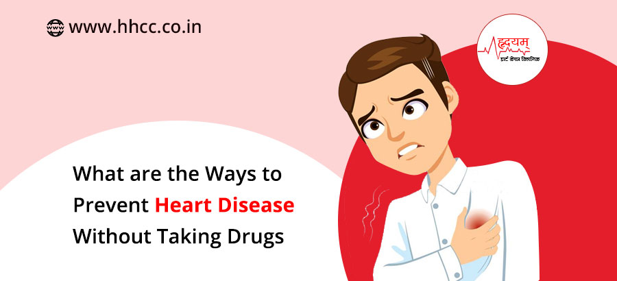 What are the ways to prevent heart disease without taking drugs?